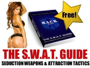 The S.W.A.T. Guide . . . Seduction Weapons & Attraction Tactics